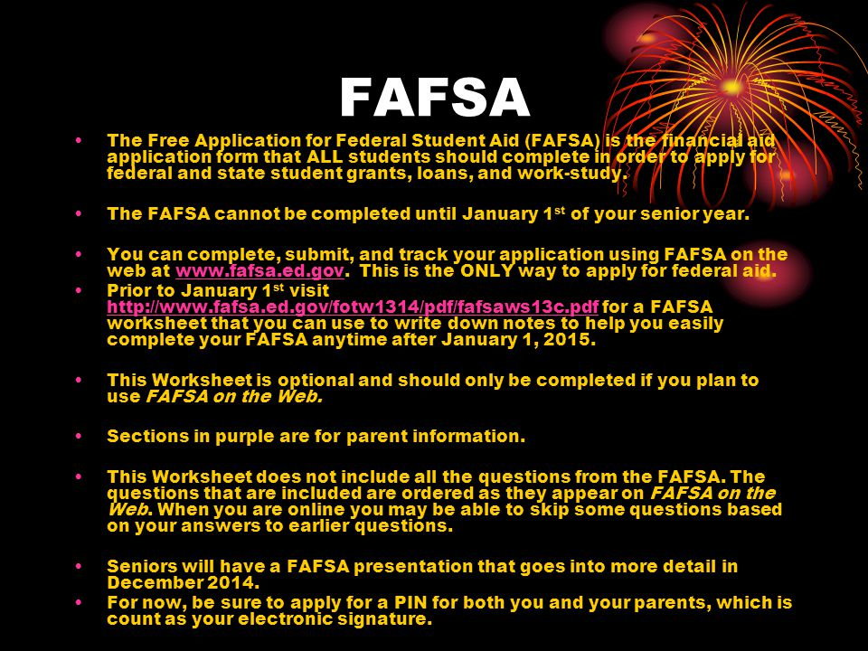 FAFSA The Free Application for Federal Student Aid (FAFSA) is the financial aid application form that ALL students should complete in order to apply for federal and state student grants, loans, and work-study.