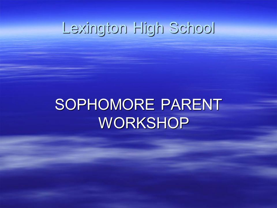 Lexington High School SOPHOMORE PARENT WORKSHOP