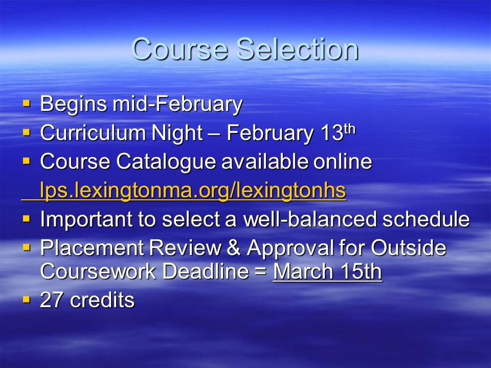 Course Selection  Begins mid-February  Curriculum Night – February 13 th  Course Catalogue available online lps.lexingtonma.org/lexingtonhs  Impor