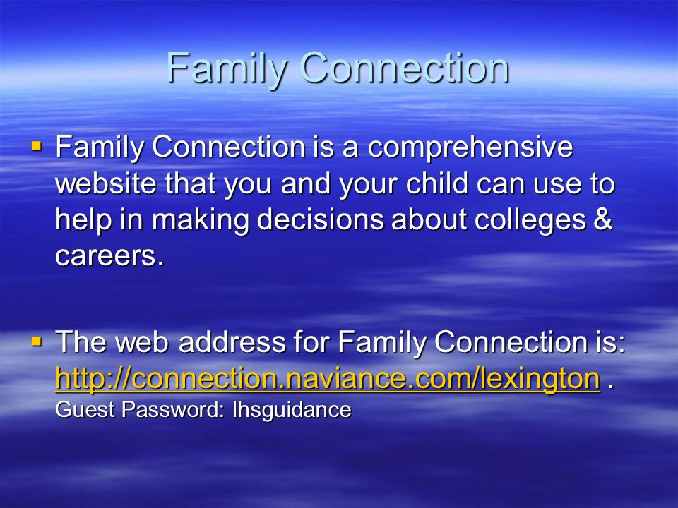 Family Connection  Family Connection is a comprehensive website that you and your child can use to help in making decisions about colleges & careers.