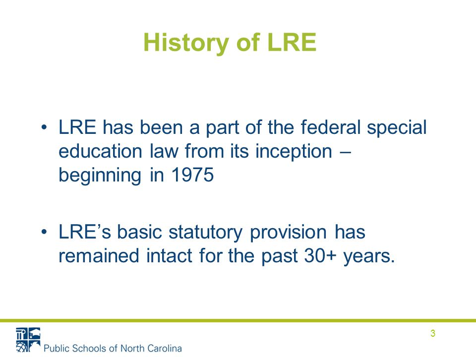 General Education Program Participation The LRE consideration on the continuum always begins in the regular education classroom.