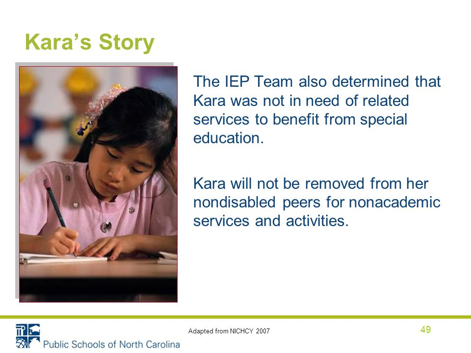 Kara's Story The IEP Team also determined that Kara was not in need of related services to benefit from special education.