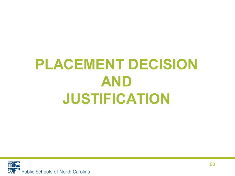 PLACEMENT DECISION AND JUSTIFICATION 50