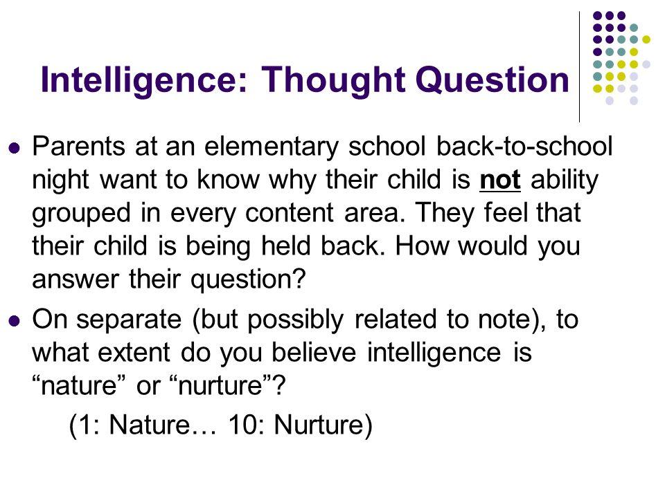 Intelligence: Nature or Nurture.