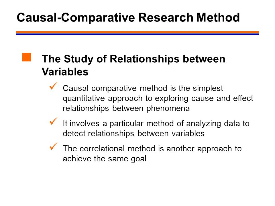 3 Causal-Comparative Research Method The Study of Relationships between Variables Causal-comparative method is the simplest quantitative approach to e