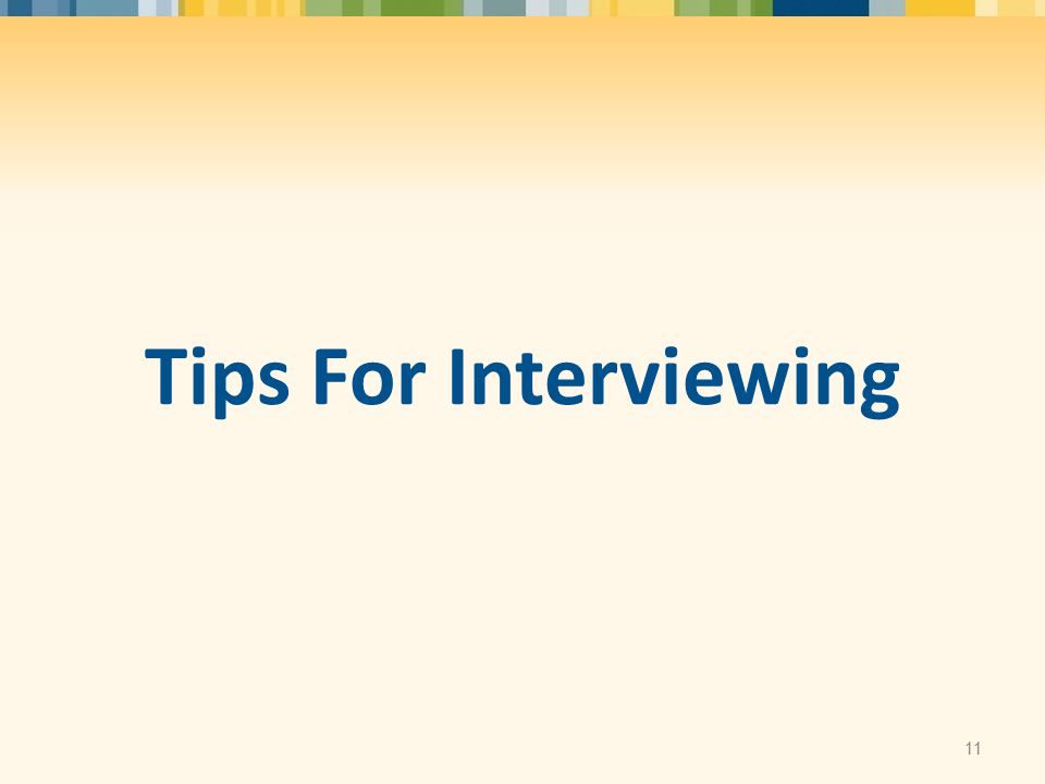 Tips For Interviewing 11