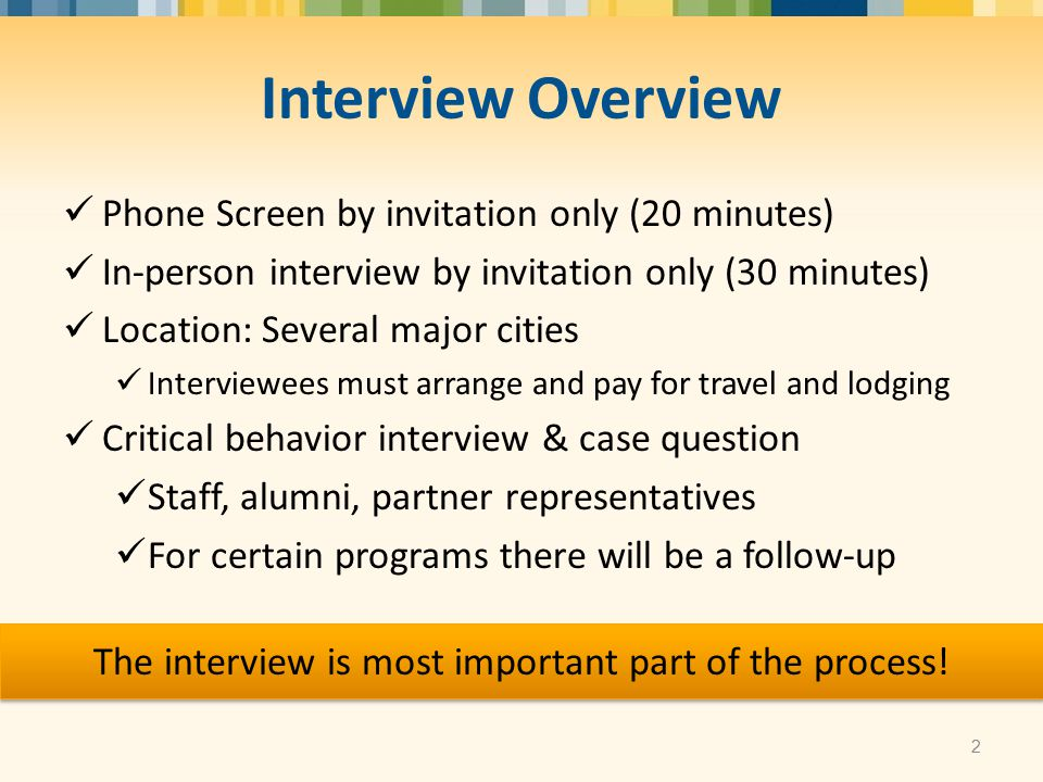 Phone Screen by invitation only (20 minutes) In-person interview by invitation only (30 minutes) Location: Several major cities Interviewees must arra