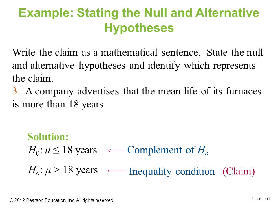 μ ≤ 18 years Example: Stating the Null and Alternative Hypotheses Write the claim as a mathematical sentence.