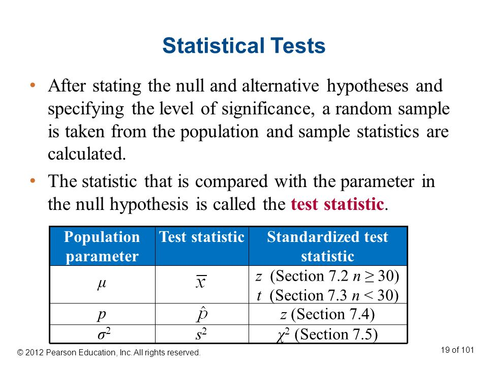 Statistical Tests After stating the null and alternative hypotheses and specifying the level of significance, a random sample is taken from the population and sample statistics are calculated.
