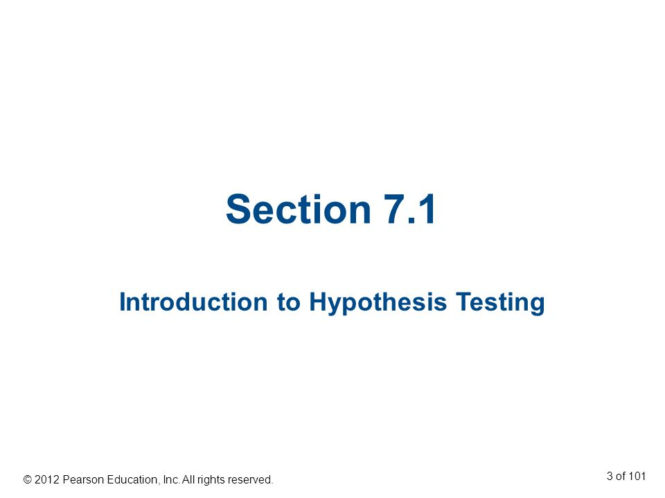 Section 7.1 Introduction to Hypothesis Testing © 2012 Pearson Education, Inc.