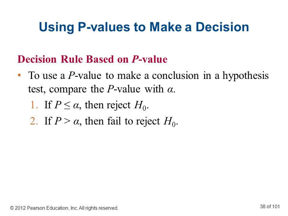 Using P-values to Make a Decision Decision Rule Based on P-value To use a P-value to make a conclusion in a hypothesis test, compare the P-value with α.