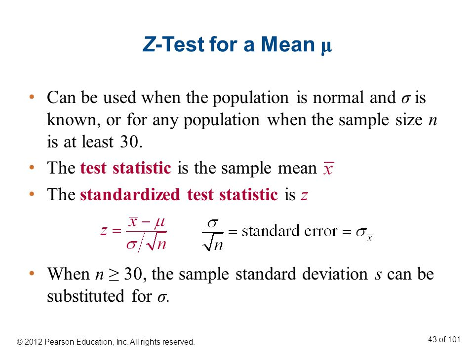 Z-Test for a Mean μ Can be used when the population is normal and σ is known, or for any population when the sample size n is at least 30.