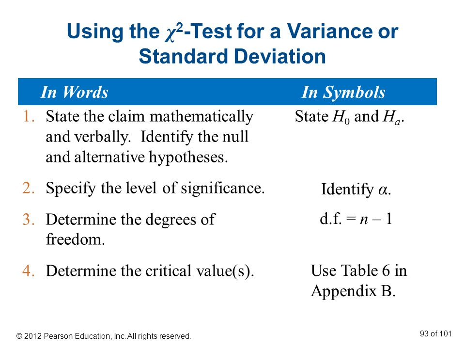 Using the χ 2 -Test for a Variance or Standard Deviation 1.State the claim mathematically and verbally.