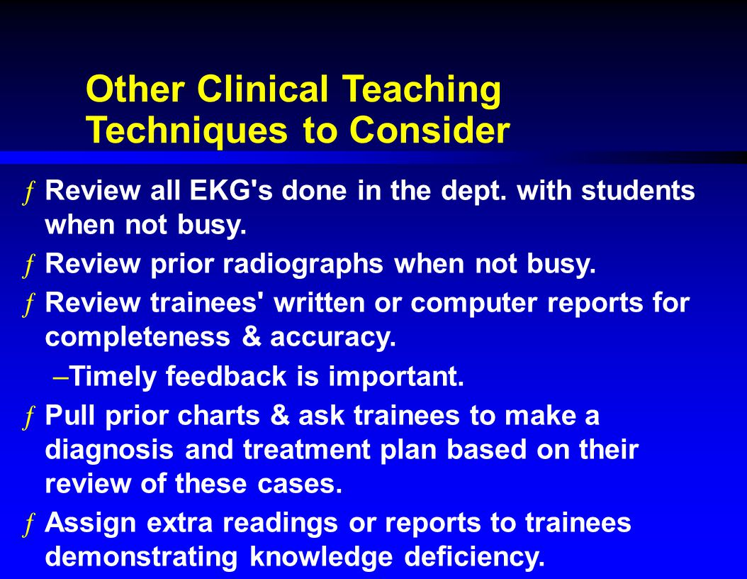 Other Clinical Teaching Techniques to Consider ƒReview all EKG s done in the dept.