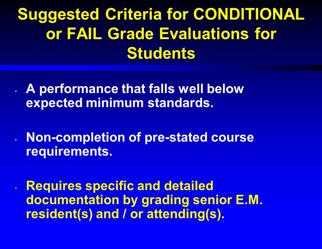Suggested Criteria for CONDITIONAL or FAIL Grade Evaluations for Students A performance that falls well below expected minimum standards.