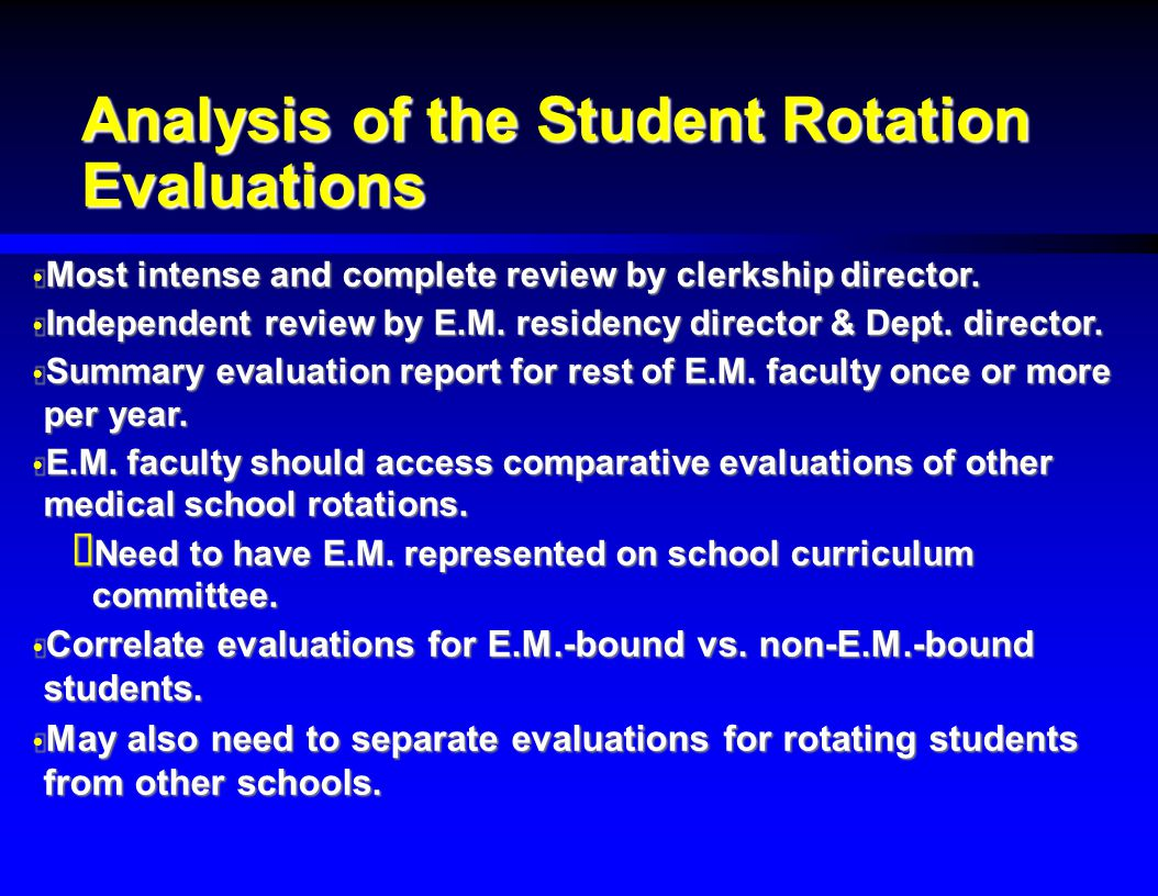 Analysis of the Student Rotation Evaluations  Most intense and complete review by clerkship director.