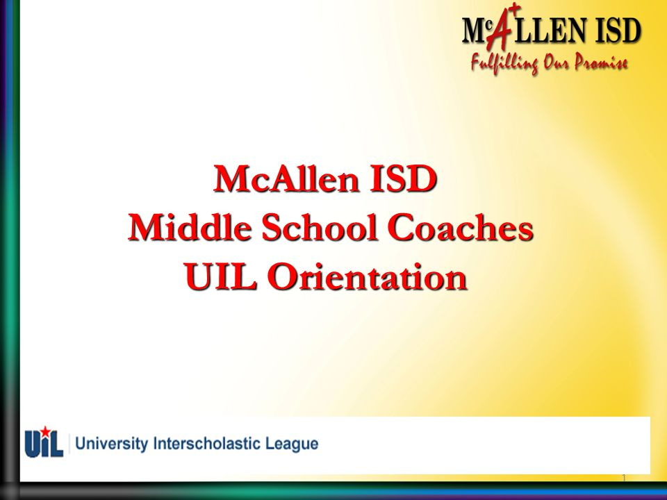 1 McAllen ISD Middle School Coaches Middle School Coaches UIL Orientation