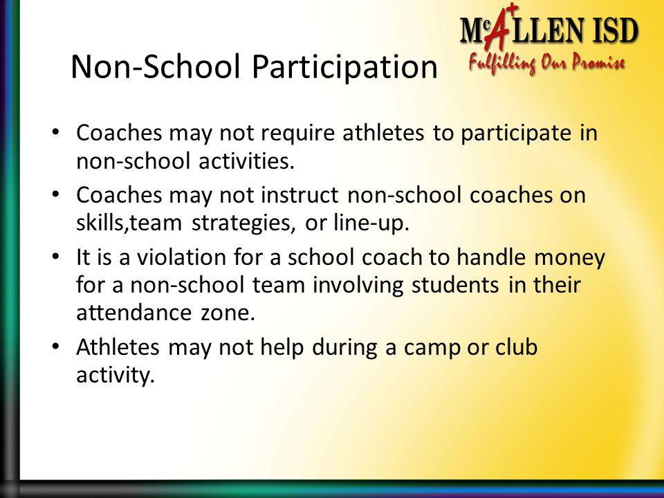 Non-School Participation Coaches may not require athletes to participate in non-school activities. Coaches may not instruct non-school coaches on skil