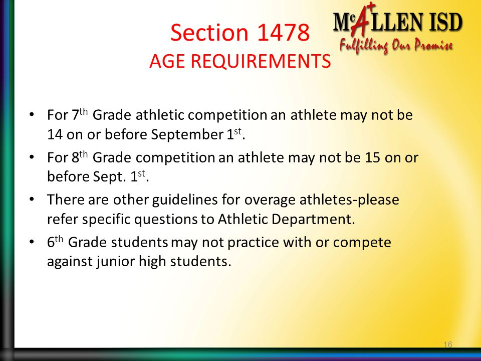 Section 1478 AGE REQUIREMENTS For 7 th Grade athletic competition an athlete may not be 14 on or before September 1 st.