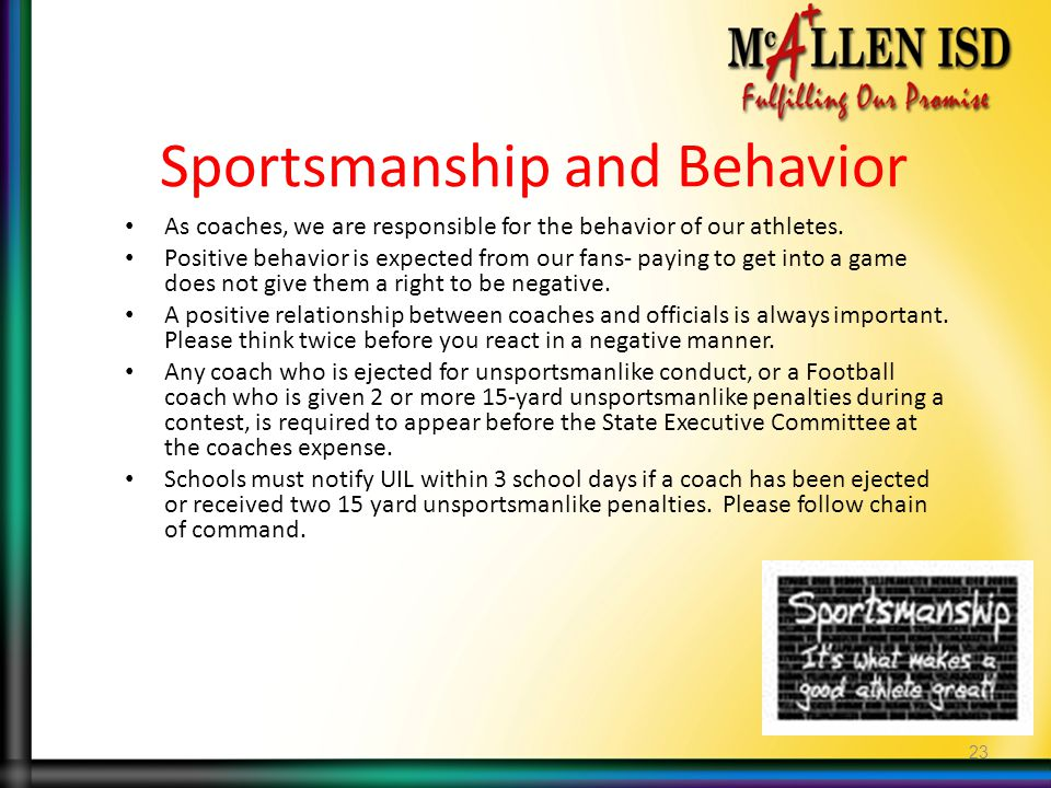 Sportsmanship and Behavior As coaches, we are responsible for the behavior of our athletes.