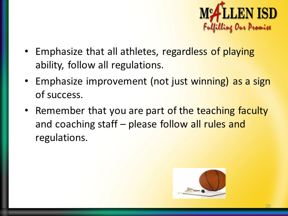 Emphasize that all athletes, regardless of playing ability, follow all regulations. Emphasize improvement (not just winning) as a sign of success. Rem