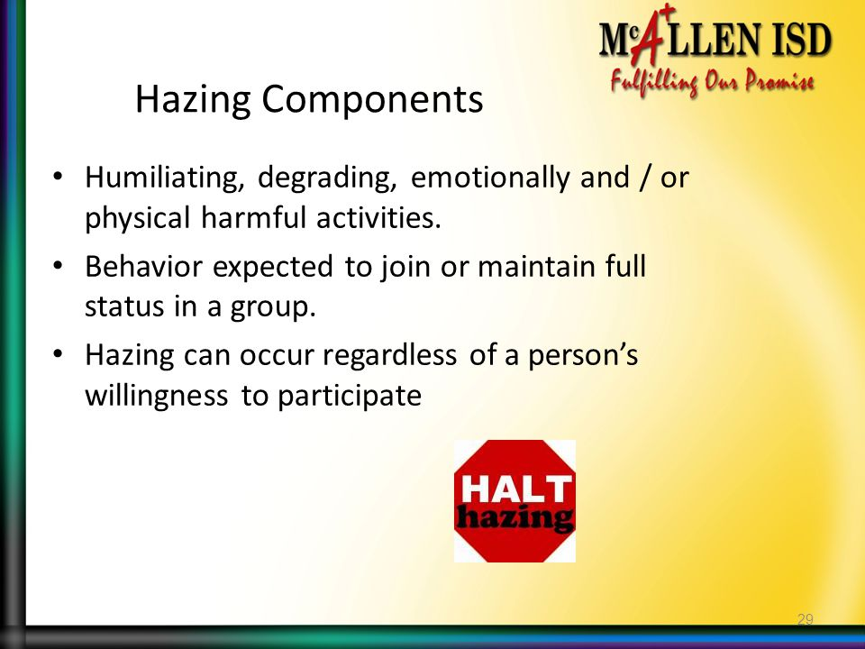 Hazing Components Humiliating, degrading, emotionally and / or physical harmful activities.