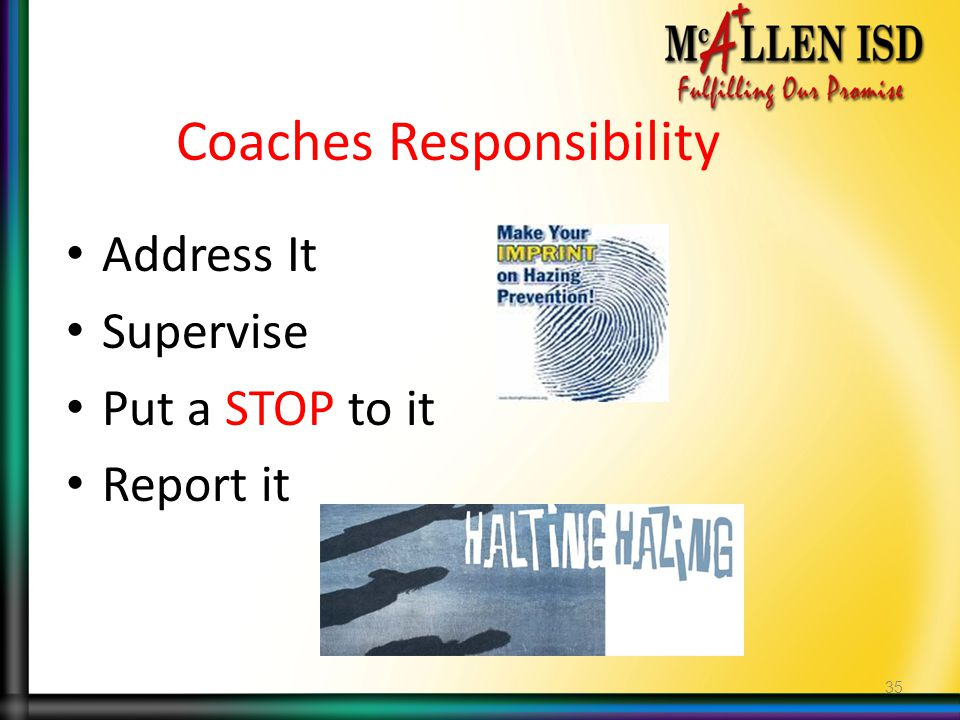 Coaches Responsibility Address It Supervise Put a STOP to it Report it 35