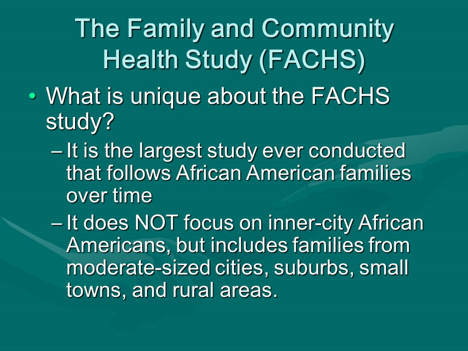 The Family and Community Health Study (FACHS) What is unique about the FACHS study.