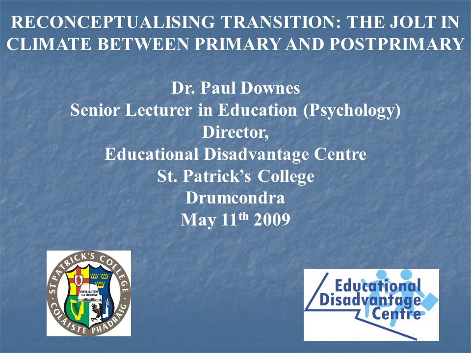 RECONCEPTUALISING TRANSITION: THE JOLT IN CLIMATE BETWEEN PRIMARY AND POSTPRIMARY Dr.