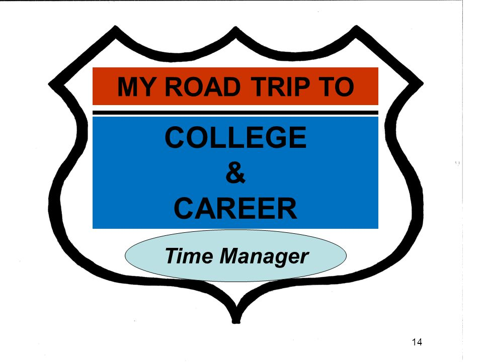 Time Manager COLLEGE & CAREER MY ROAD TRIP TO 14