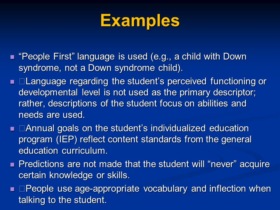 """Examples """"People First"""" language is used (e.g., a child with Down syndrome, not a Down syndrome child). """"People First"""" language is used (e.g., a child"""