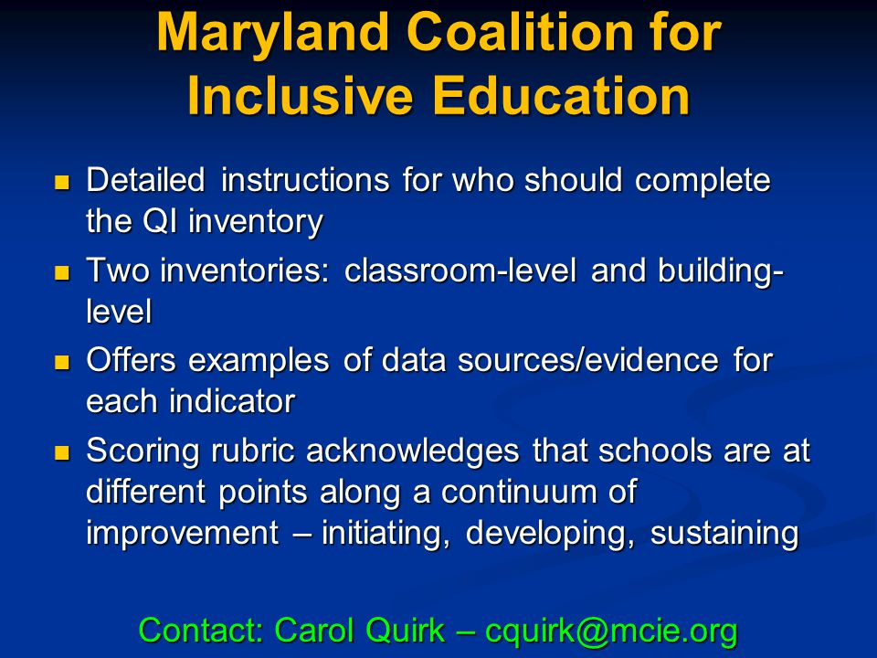 Maryland Coalition for Inclusive Education Detailed instructions for who should complete the QI inventory Detailed instructions for who should complet