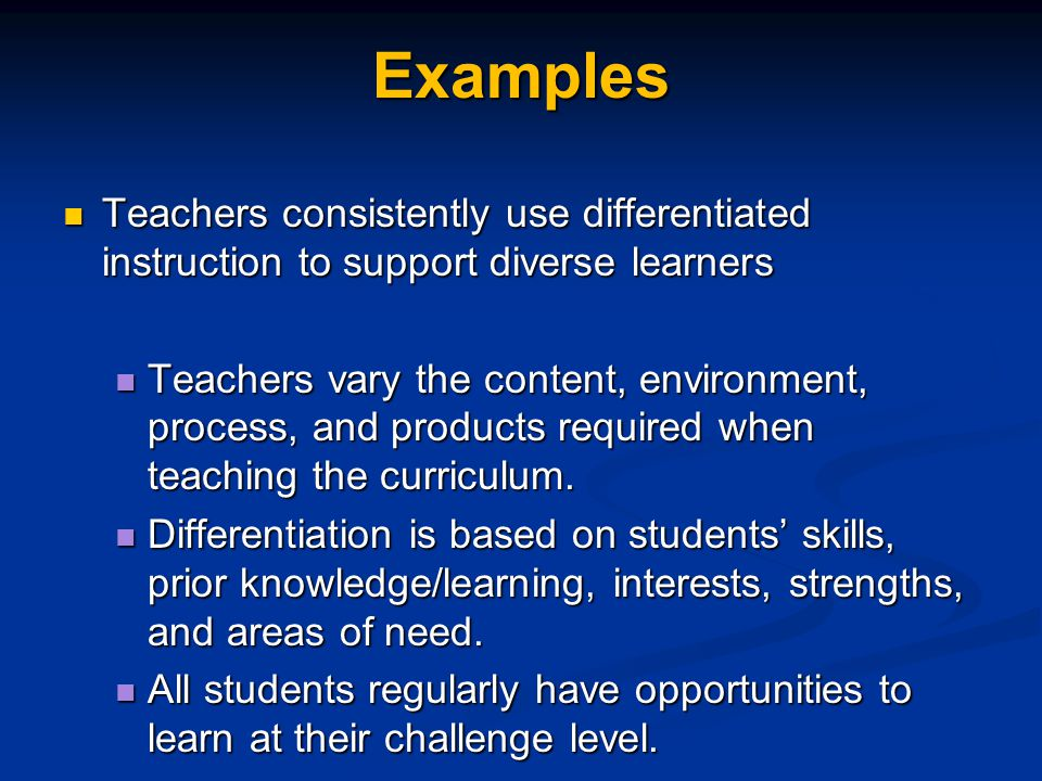 Examples Teachers consistently use differentiated instruction to support diverse learners Teachers consistently use differentiated instruction to supp