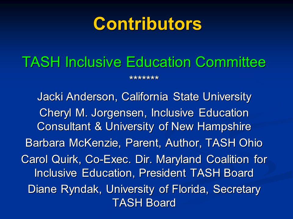 Contributors TASH Inclusive Education Committee ******* Jacki Anderson, California State University Cheryl M. Jorgensen, Inclusive Education Consultan