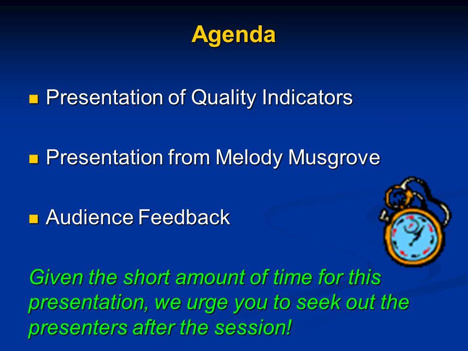Agenda Presentation of Quality Indicators Presentation of Quality Indicators Presentation from Melody Musgrove Presentation from Melody Musgrove Audie