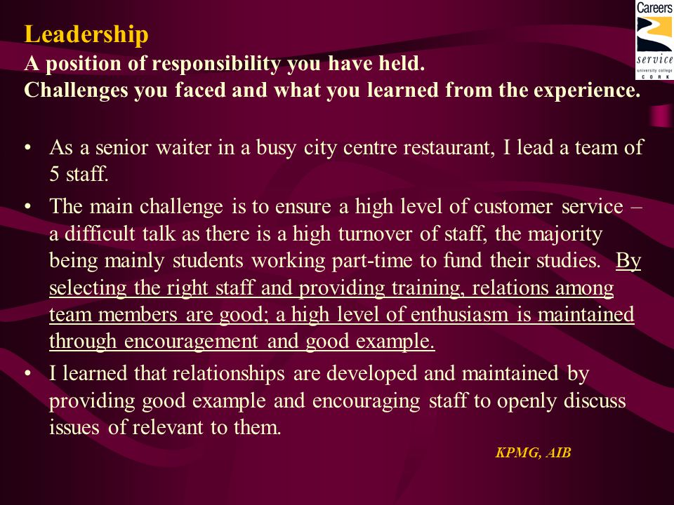 Leadership A position of responsibility you have held. Challenges you faced and what you learned from the experience. As a senior waiter in a busy cit