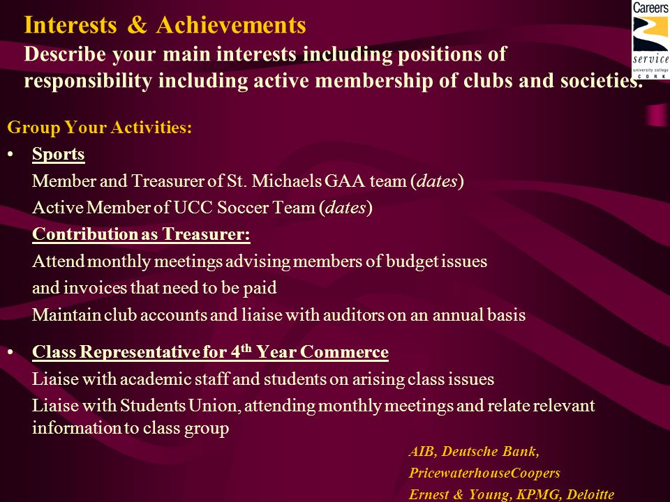 Interests & Achievements Describe your main interests including positions of responsibility including active membership of clubs and societies.