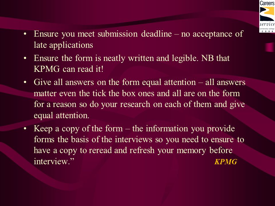 Ensure you meet submission deadline – no acceptance of late applications Ensure the form is neatly written and legible.