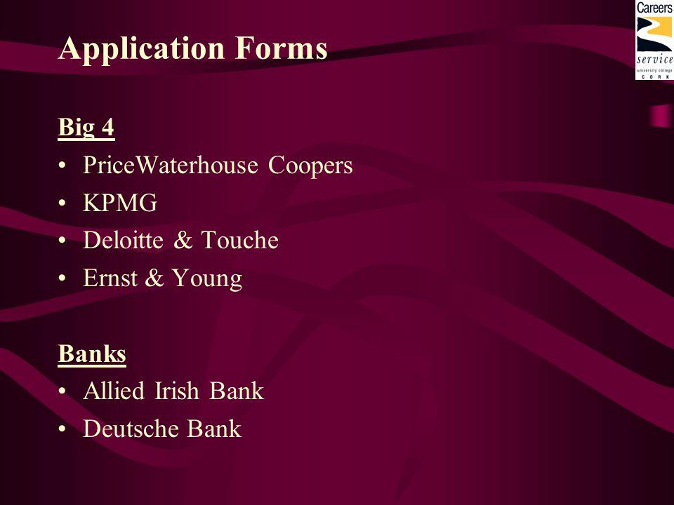 Application Forms Big 4 PriceWaterhouse Coopers KPMG Deloitte & Touche Ernst & Young Banks Allied Irish Bank Deutsche Bank