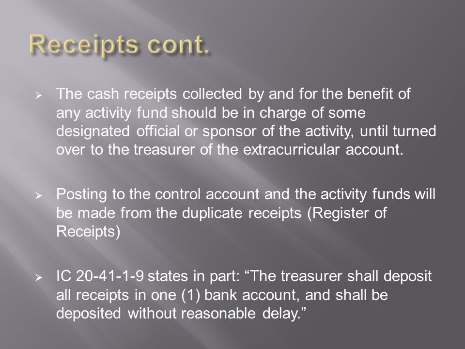  The cash receipts collected by and for the benefit of any activity fund should be in charge of some designated official or sponsor of the activity, until turned over to the treasurer of the extracurricular account.