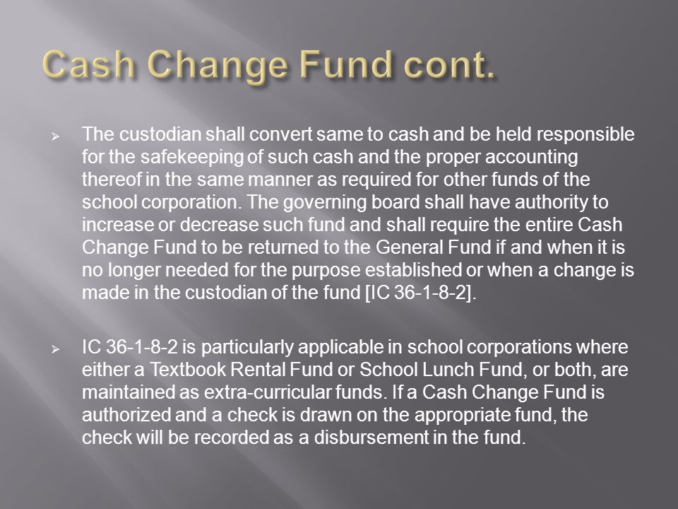  The custodian shall convert same to cash and be held responsible for the safekeeping of such cash and the proper accounting thereof in the same manner as required for other funds of the school corporation.