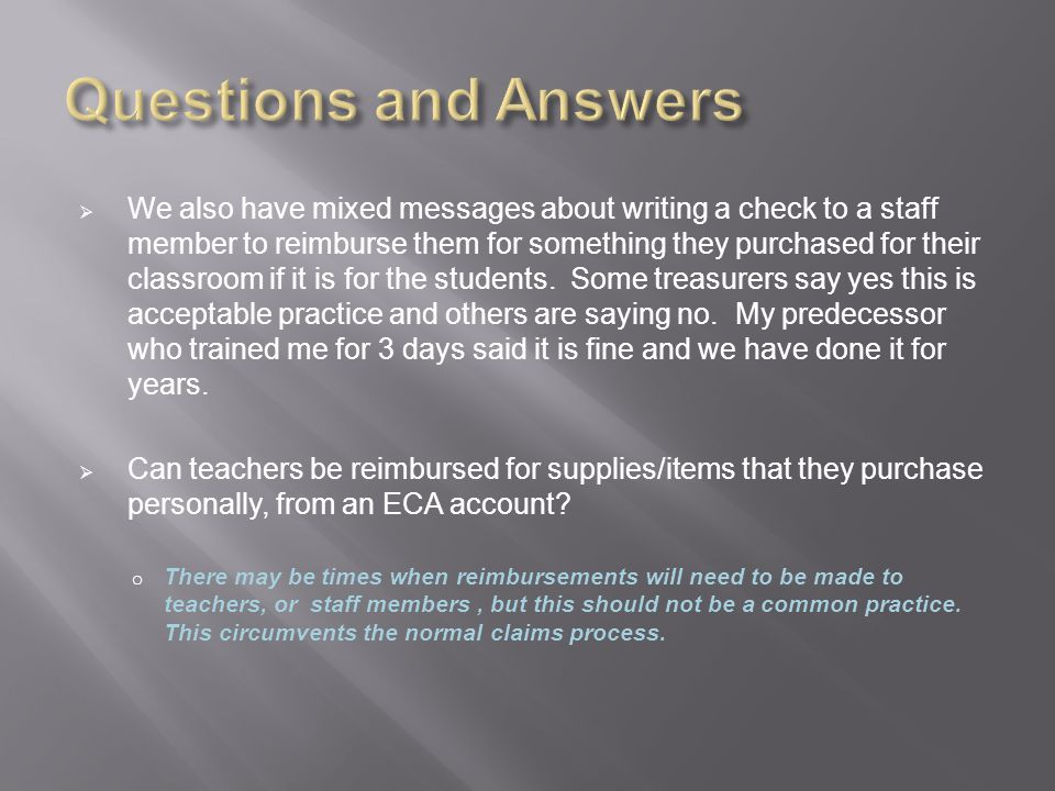 We also have mixed messages about writing a check to a staff member to reimburse them for something they purchased for their classroom if it is for the students.