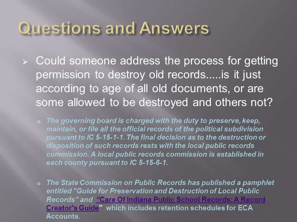  Could someone address the process for getting permission to destroy old records.....is it just according to age of all old documents, or are some allowed to be destroyed and others not.