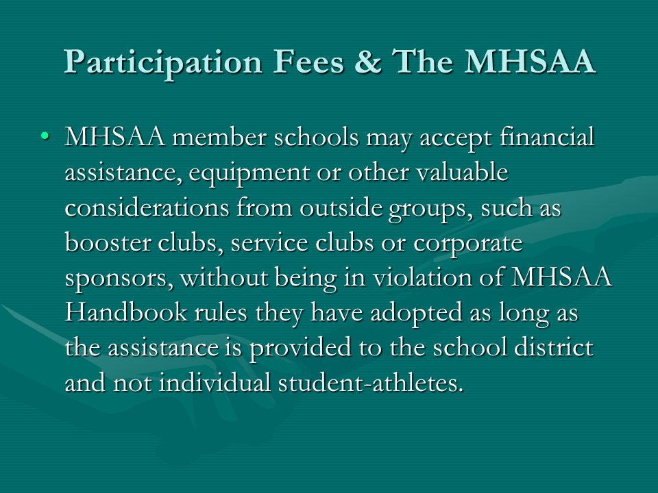 Participation Fees & The MHSAA MHSAA member schools may accept financial assistance, equipment or other valuable considerations from outside groups, s