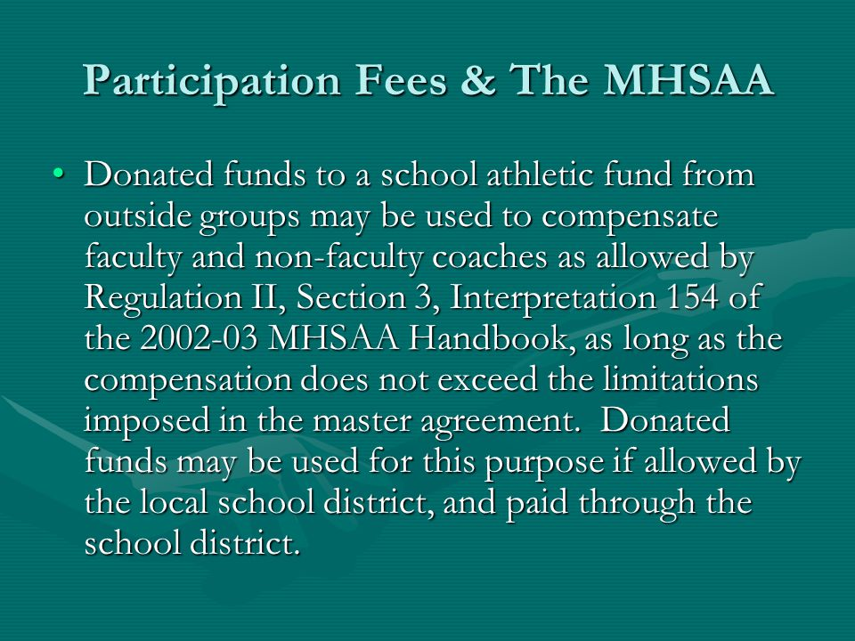 Participation Fees & The MHSAA Donated funds to a school athletic fund from outside groups may be used to compensate faculty and non-faculty coaches a