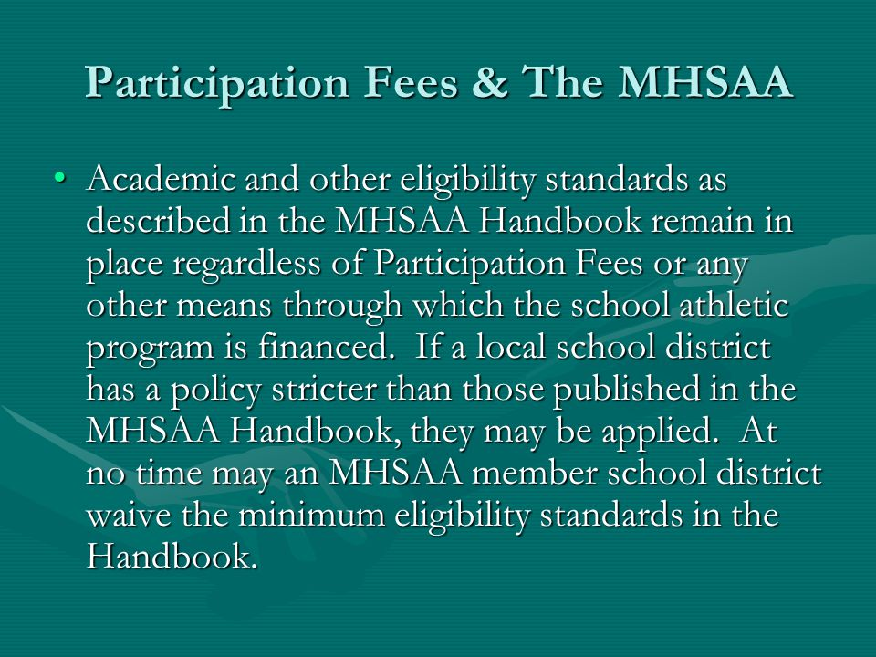 Participation Fees & The MHSAA Academic and other eligibility standards as described in the MHSAA Handbook remain in place regardless of Participation