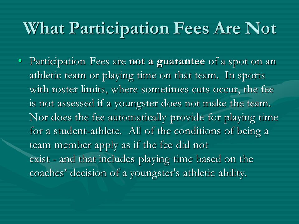 What Participation Fees Are Not Participation Fees do not confer authority to make demands of the school related to the athletic department.