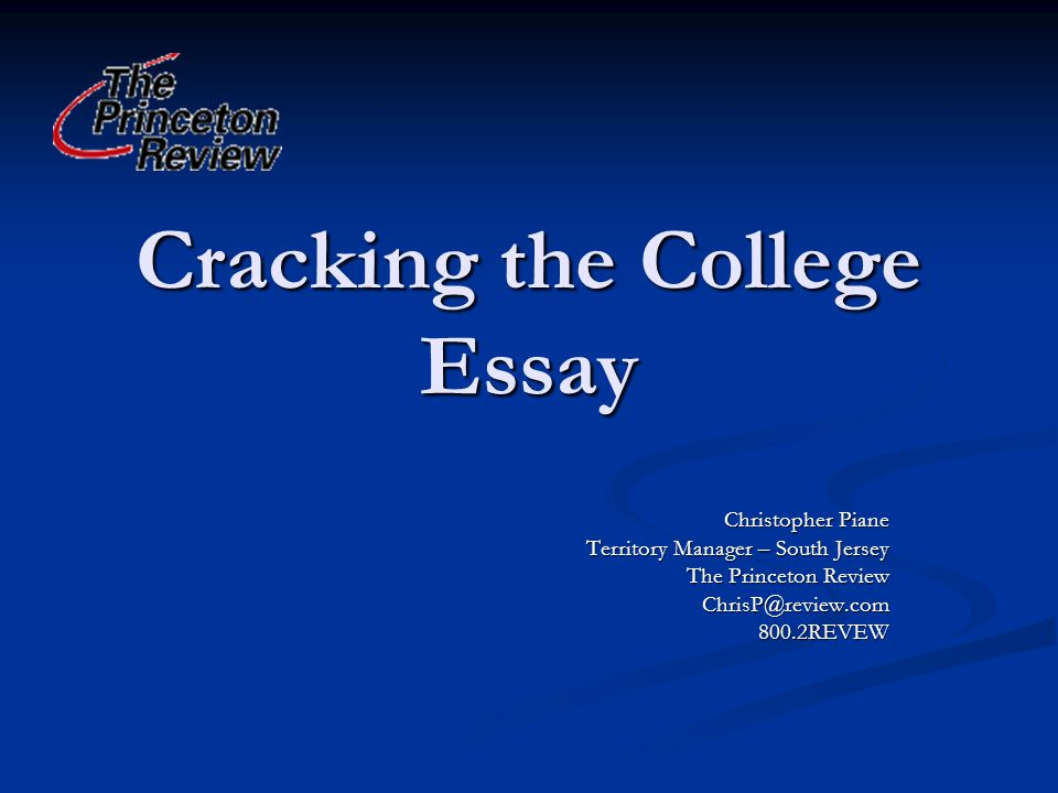 Cracking the College Essay Christopher Piane Territory Manager – South Jersey The Princeton Review ChrisP@review.com800.2REVIEW
