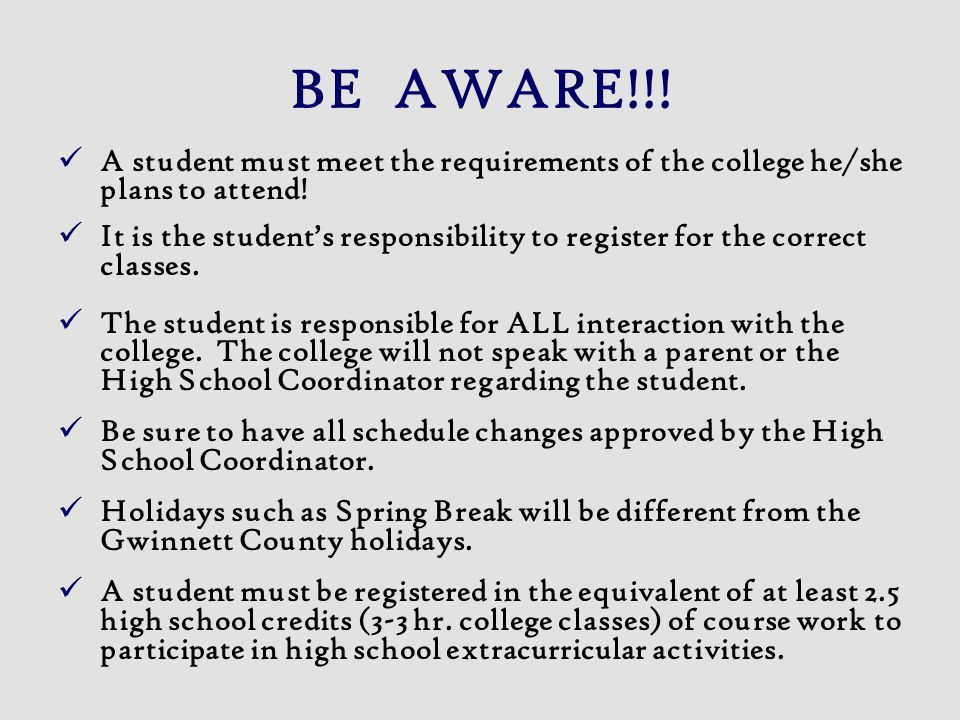 BE AWARE!!. A student must meet the requirements of the college he/she plans to attend.