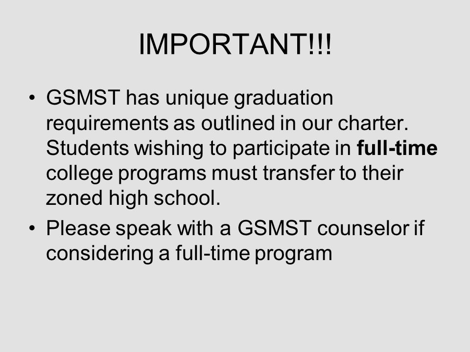 IMPORTANT!!. GSMST has unique graduation requirements as outlined in our charter.